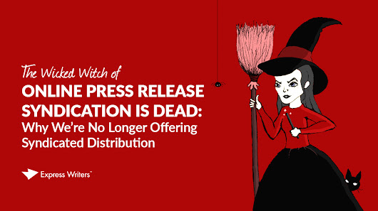 The Wicked Witch of Online Press Release Distribution is Dead (Study)