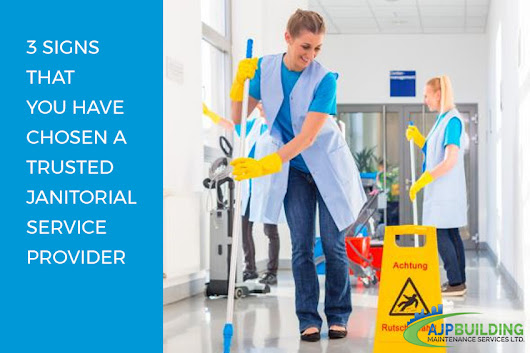 3 Signs That You Have Chosen a Trusted Janitorial Service Provider | AJP Building Maintenance Services Ltd