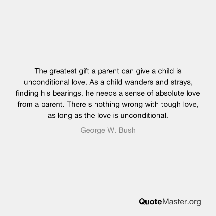 The Greatest Gift A Parent Can Give A Child Is Unconditional Love