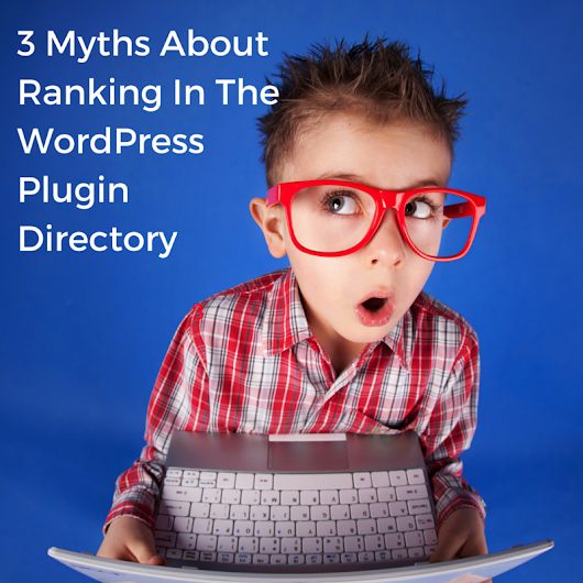 3 Myths About Ranking In The WordPress Plugin Directory