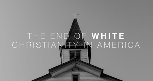The End of White Christianity in America