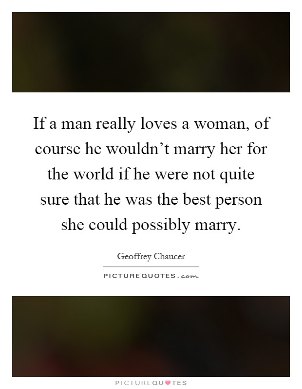 If A Man Really Loves A Woman Of Course He Wouldnt Marry Her