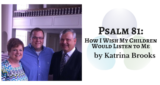 Psalm 81: How I Wish My People Would Listen to Me by Katrina Brooks | Baptist Women in Ministry (BWIM)..