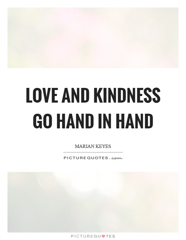 Love And Kindness Go Hand In Hand Picture Quotes