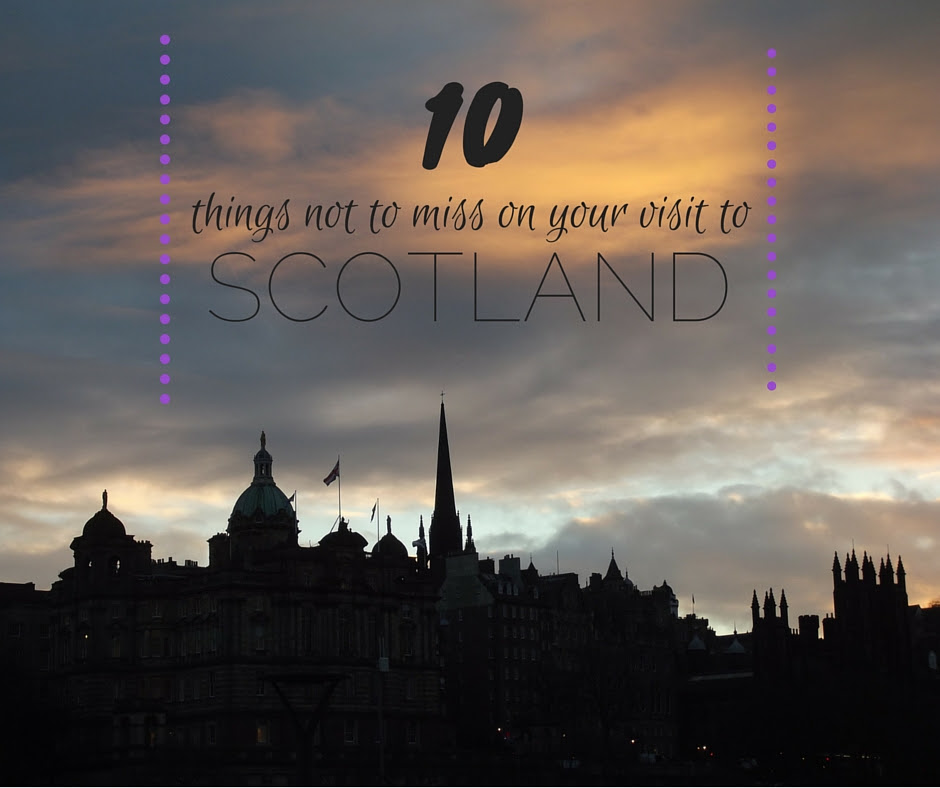 10 Things Not To Miss On Your Visit To Scotland Adventitious Violet