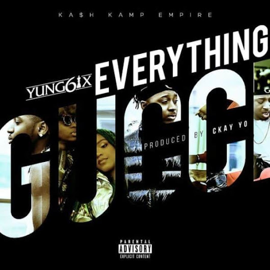 MUSIC : Yung6ix – Everything Gucci