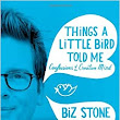 Things a Little Bird Told Me: Confessions of the Creative Mind: Biz Stone: 9781455528714: Amazon.com: Books