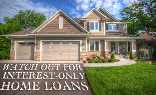 Watch Out for Interest-Only Home Loans