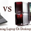 Is It Worth To Buy Laptop Or Desktop For Games?