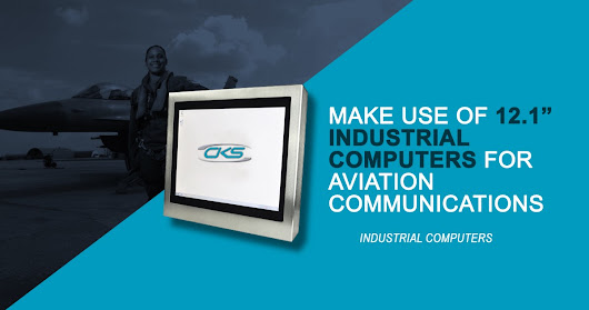 "Make Use of 12.1"" Industrial Computers for Aviation Communications"