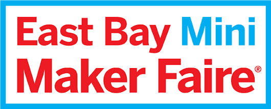 Maker Faire Welcome to East Bay Mini Maker Faire