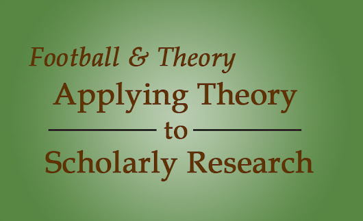 Football and Theory: Applying Theory to Scholarly Research
