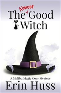 The Almost Good Witch by Erin Huss