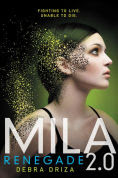 Title: Renegade (Mila 2.0 Series #2), Author: Debra Driza