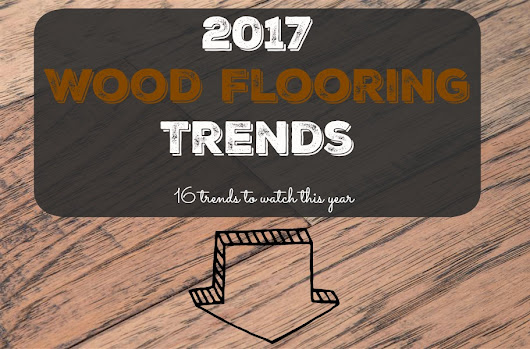 2017 Wood Flooring Trends: 16 Trends to Watch This Year - FlooringInc Blog