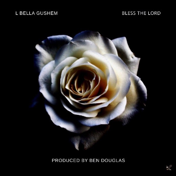 "MUSIQ: L Bella Gushem — ""Bless The Lord"" [Prod. By Ben Douglas]"
