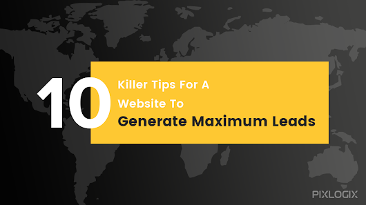 10 Killer Tips for a Website to Generate Maximum Leads