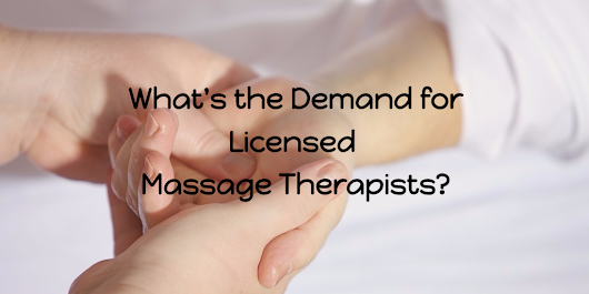 What's The Demand for Licensed Massage Therapists? - Wellspring School of Allied Health