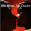 His Heat, My Desire [NOOK Book]