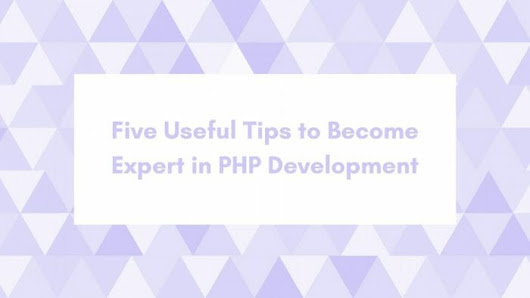Five Useful Tips to Become Expert in PHP Development - RealMediaHub