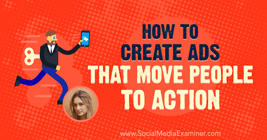 How to Create Ads That Move People to Action : Social Media Examiner