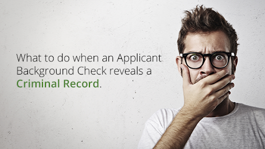 What to do when an Applicant Background Check reveals a Criminal Record