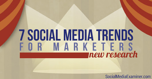 7 Social Media Trends for Marketers: New Research |