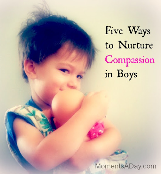 5 Ways to Nurture Compassion in Boys - Moments A Day