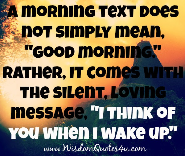 Good Morning Means I Think Of You When I Wake Up Wisdom Quotes