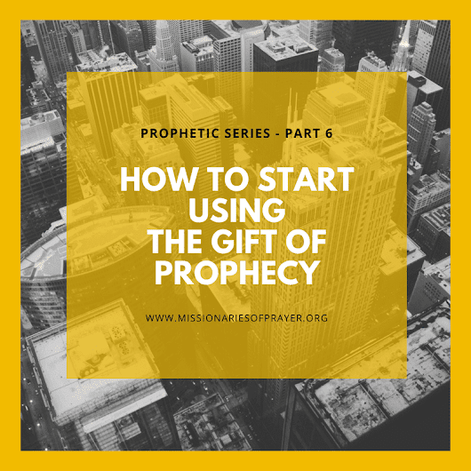 How to start using your Gift of Prophecy - Prophetic Series Part 6 -