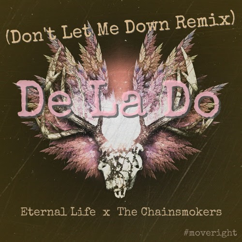 E-Life x Chainsmokers - De La Do - Dont Let Me Down remix by Eternal Life