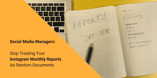 Social Media Managers: Stop Treating Your Instagram Monthly Reports As Random Documents
