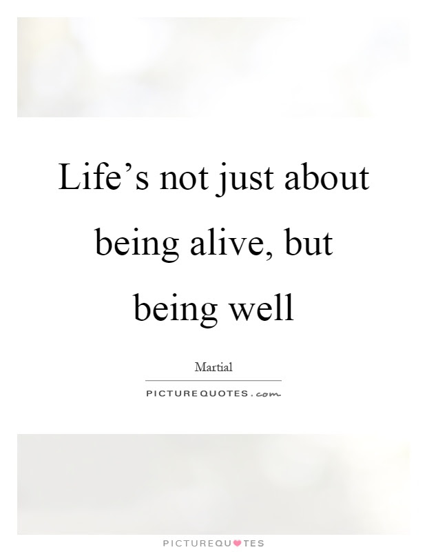 Lifes Not Just About Being Alive But Being Well Picture Quotes