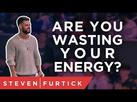 Are you wasting your energy? | Pastor Steven Furtick