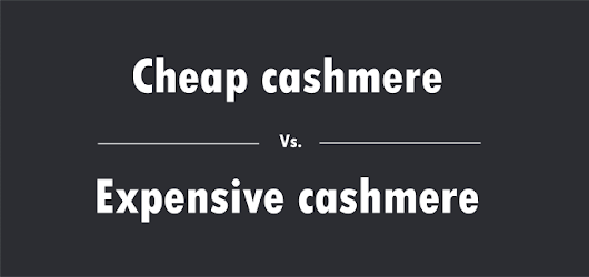 The Difference Between Cheap & Expensive Cashmere