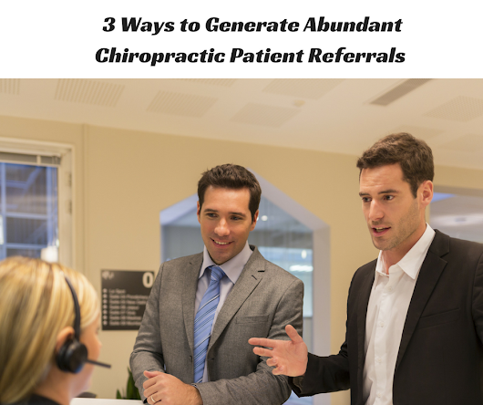 3 Ways To General Abundant Chiropractic Patient Referrals
