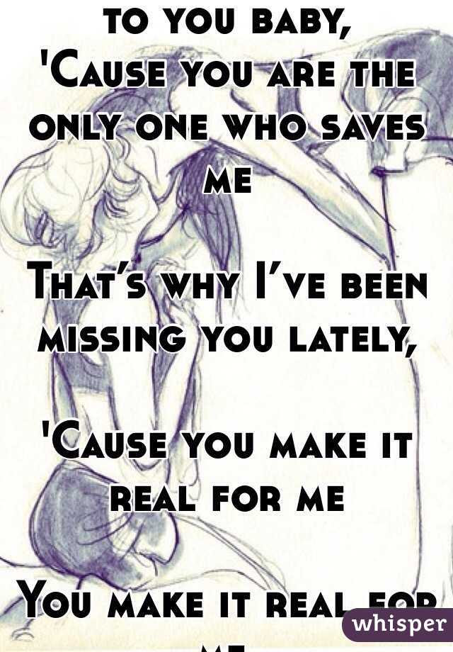 And I Am Running To You Baby Cause You Are The Only One Who Saves