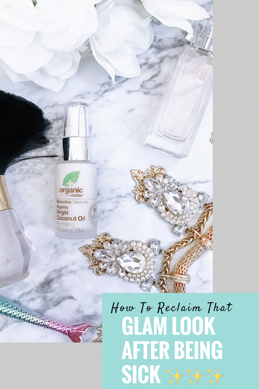 How To Reclaim That Glam Look After Being Sick