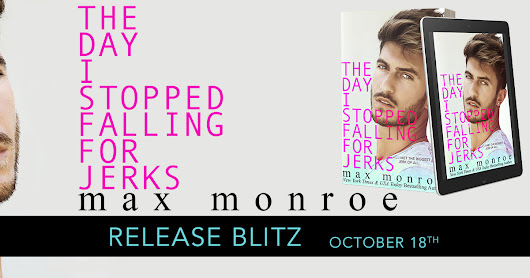Release Blitz: THE DAY I STOPPED FALLING FOR JERKS by Max Monroe