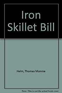 Iron Skillet Bill: Thomas Monroe Helm