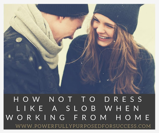 Dress in Style While Home | Powerfully Purposed for Success