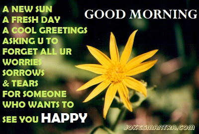 A New Sun A Fresh Day A Cool Greetings Asking All Ur Worries Sorrows
