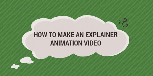 How to Make an Explainer Animation Video