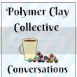 Polymer Clay Collective ~ Conversations