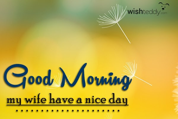 Good Morning My Wife Have A Nice Day