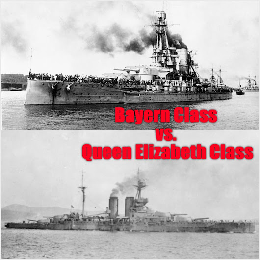 Bayern Class vs. Queen Elizabeth Class Dreadnoughts - Navy General Board