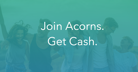 Join Acorns. Get Cash.