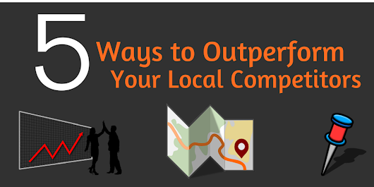 5 Ways to Outperform your Local Competitors