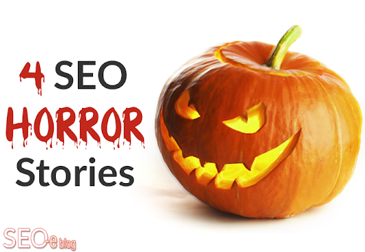 SEO Horror Stories: 4 Internet Marketing Nightmares to Avoid