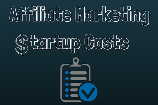 Affiliate Marketing Startup Costs: How Much Does it Really Costs?